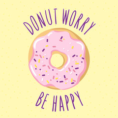 Glazed donut with an inscription-pun Donut worry be happy. Vector illustration is suitable for postcard cards, posters, menus, prints for clothes.