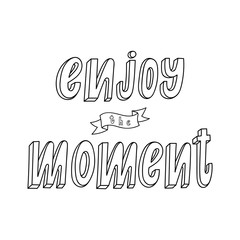 Enjoy the moment  inspirational quote. Black and white vector lettering illustration. Hand drawn calligraphy. Hand written motivational lettering.