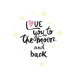 Love you to the moon and back - handwritten lettering, calligraphic phrase on white background with simple elements.