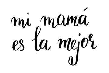Mi mama es la mejor. My mom is the best in Spanish. Handwritten black text isolated on white background, vector. Each word is on the separate layer