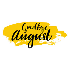 Card with phrase Goodbye August with a spot. Vector isolated illustration: brush calligraphy, hand lettering. Inspirational typography poster. For calendar, postcard, label and decor.