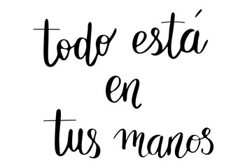 Todo esta en tus manos. Phrase in Spanish Everything is in your own hands. Handwritten black text isolated on white background, vector. Each word is on the separate layer