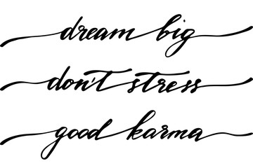 Dream big, don't stress, good karma. Handwritten black text isolated on white background, vector. Each phrase is on the separate layer.