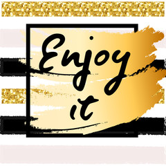 Enjoy phrase - inspirational freehand ink hand drawn lettering with gold glitter texture. Vector illustration on a watercolor background.