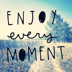 Quote - enjoy every moment