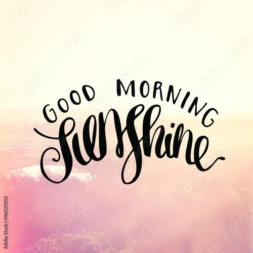 Quote - good morning sunshine\