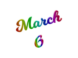March 6 Date Of Month Calendar, Calligraphic 3D Rendered Text Illustration Colored With RGB Rainbow Gradient, Isolated On White Background