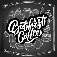 But first Coffee hand drawn doodles with custom typography on vintage chalk blackboard, sketch vector illustration.