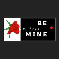 I'm free Be mine Slogan with rose and star. Vector patch for fashion apparels, t shirt, stickers, embroidery and printed tee design.