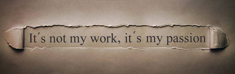 It´s not my work, it´s my passion.