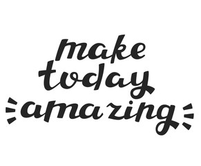 Make Today Amazing - Hand Drawn Motivational Quote. Vector Calligraphy.