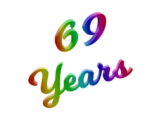 69 Years Anniversary, Holiday Calligraphic 3D Rendered Text Illustration Colored With RGB Rainbow Gradient, Isolated On White Background