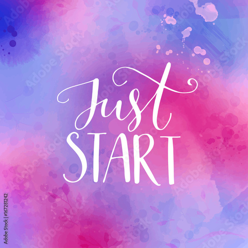"""""""Just start. Motivational phrase, hand lettering quote on ..."""