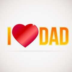 I love dad, greetings card for celebration happy fathers day. Bright lettering on a white background with big red heart.