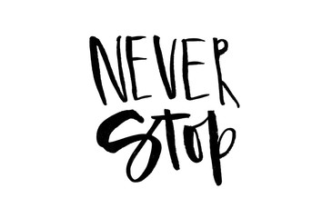 Never stop. Handwritten text. Modern calligraphy. Inspirational quote
