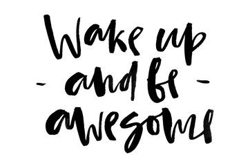 Wake up and be awesome. Handwritten text. Modern calligraphy. Inspirational quote