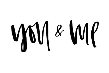 You and me. Handwritten text. Modern calligraphy. Inspirational quote