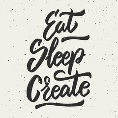 Eat, sleep, create. Hand drawn lettering phrase.