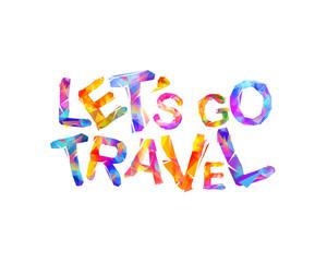 Let's go travel. Motivation inscription