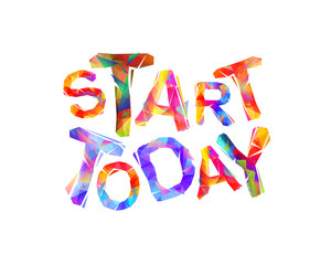 START TODAY. Motivation inscription of triangular letters