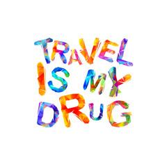 Travel is my drug. Vector inscription