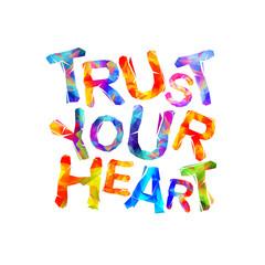 TRUST YOUR HEART. Motivation inscription