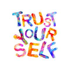 Trust yourself. Motivation inscription. Triangular letters