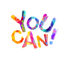 You can. Motivational inscription. Triangular letters