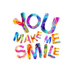 You make me smile. Motivation inscription