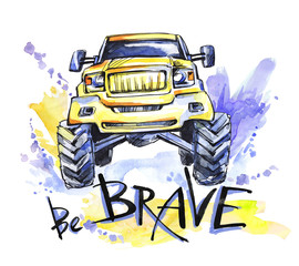 Hand drawn card with big car and lettering. Words Be Brave . Watercolor multicolor illustration. Active crazy sport. Transport.