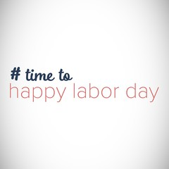 Digital composite image of time to happy labor day text