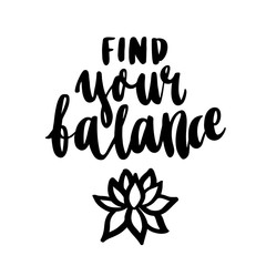 Inspirational motivating inscription: Find your balance, with lotus, in a trendy brush lettering style. Hand written in black  ink on a white background.
