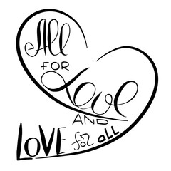 All for love and Love for all.  Slogan for non-traditional  sexual orientation for LGBT gay and lesbian parade.  Vector illustration of a flat style design for t-shirt and web.
