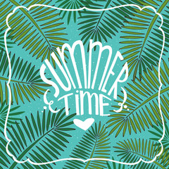Nice exotic square card with blue green colors, with palm leaves in the background. Realistic hand draw style. Lettering Summer Time