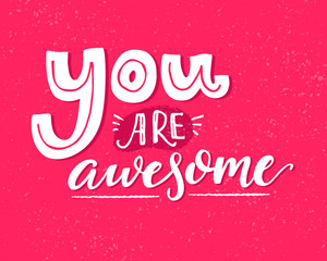 You are awesome. Motivational saying, inspirational quote design for greeting cards. White words on pink vector background.
