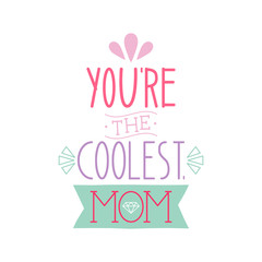 You're The Coolest Mom / Happy Mother's Day Decorative Design