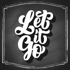 Let it go brush hand lettering on black chalkboard, vintage custom typography. Vector illustration.