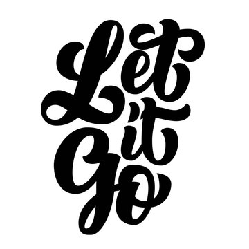Let it go brush hand lettering, black ink custom typography. Vector illustration.