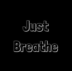 Inspirational and Mindful Quote:  Just Breathe in typography
