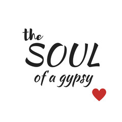Quote:  the Soul of a gypsy in typography and with a red heart.