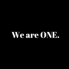 Inspirational and Mindful Quote:  We are ONE. in typography