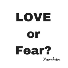 Inspirational Quote: Love or Fear?  your choice in typography