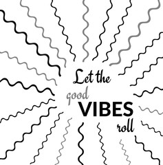 Inspirational Quote: Let the good VIBES roll with bold graphic print