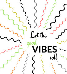 Inspirational Quote: Let the good VIBES roll with colorful graphic design