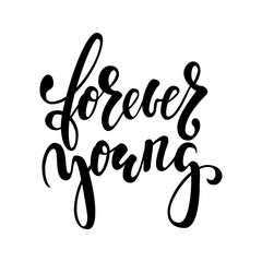 forever young Hand drawn brush pen lettering isolated on white background. design for holiday greeting card and invitation of the wedding, Valentine s day, Happy mother day, birthday, anniversary