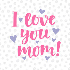 I love you, mom poster with cute hand written brush lettering