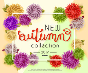 New collection autumn 2017. Advertising banner with text in a frame and flowers. Hand lettering, calligraphy. Vector background