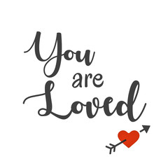 Inspirational and Affirmational Love Quote:  You are Loved