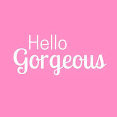 Inspirational quote and Affirmation:  Hello Gorgeous