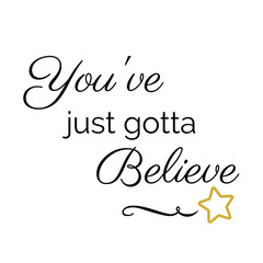 Inspiration Quote:  You've just gotta believe